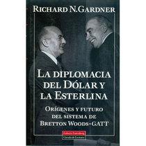La diplomacia del dólar y la esterlina. Orígenes y futuro del sistema de Bretton Woods-GATT