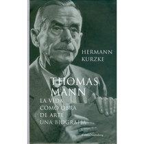 Thomas Mann. La vida como obra de arte. Una biografía